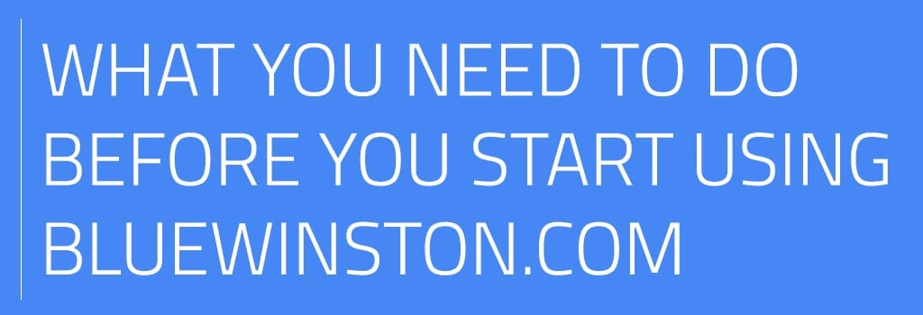 What to do before start using BlueWinston.com